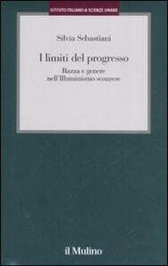 I limiti del progresso. Razza e genere nell'Illuminismo scozzese - Silvia Sebastiani - copertina