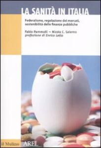 La sanità in Italia. Federalismo, regolazione dei mercati, sostenibilità delle finanze pubbliche - Fabio Pammolli,Nicola C. Salerno - copertina