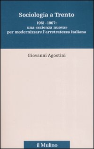 Libro Sociologia a Trento. 1961-1967: una «scienza nuova» per modernizzare l'arretratezza italiana Giovanni Agostini