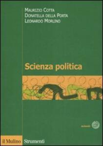 Scienza politica - Maurizio Cotta,Donatella Della Porta,Leonardo Morlino - copertina