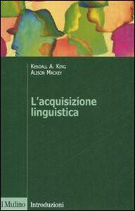 Libro L' acquisizione linguistica Kendall A. King , Alison Mackey