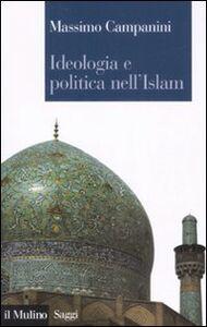 Libro Ideologia e politica nell'Islam Massimo Campanini