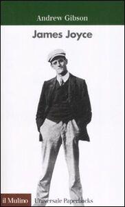 Foto Cover di James Joyce, Libro di Andrew Gibson, edito da Il Mulino