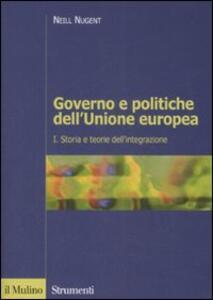 Governo e politiche dell'Unione europea. Vol. 1: Storia e teorie dell'integrazione. - Neill Nugent - copertina