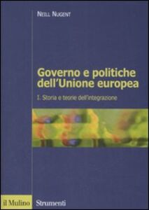 Foto Cover di Governo e politiche dell'Unione europea. Vol. 1: Storia e teorie dell'integrazione., Libro di Neill Nugent, edito da Il Mulino