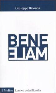Foto Cover di Bene/male, Libro di Giuseppe Riconda, edito da Il Mulino