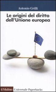 Libro Le origini del diritto comunitario Antonio Grilli