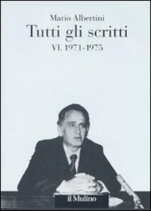 Tutti gli scritti. Vol. 6: 1971-1975.