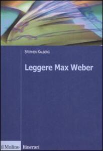 Leggere Max Weber - Stephen Kalberg - copertina