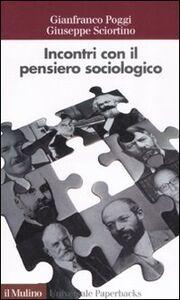 Libro Incontri con il pensiero sociologico Gianfranco Poggi , Giuseppe Sciortino