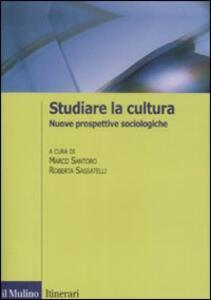 Studiare la cultura. Nuove prospettive sociologiche - copertina