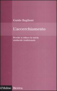 L' accerchiamento. Perché si riduce la tutela sindacale tradizionale - Guido Baglioni - copertina
