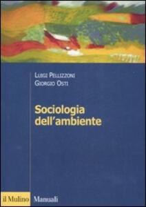 Sociologia dell'ambiente - Luigi Pellizzoni,Giorgio Osti - copertina