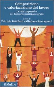 Libro Competizione e valorizzazione del lavoro. La rete cooperativa del consorzio nazionale servizi. Con CD-ROM