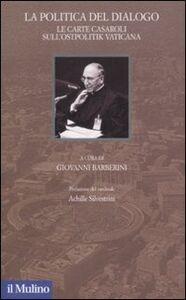 Libro La politica del dialogo. Le carte Casaroli sull'Ostpolitik vaticana