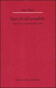 Gli specchi del possibile. Capitoli per un'autobiografia in Italia - Ivan Tassi - copertina