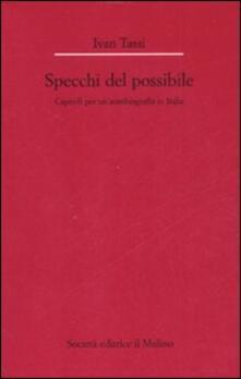 Rallydeicolliscaligeri.it Gli specchi del possibile. Capitoli per un'autobiografia in Italia Image