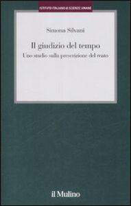 Foto Cover di Il giudizio del tempo. Uno studio sulla prescrizione del reato, Libro di Simona Silvani, edito da Il Mulino