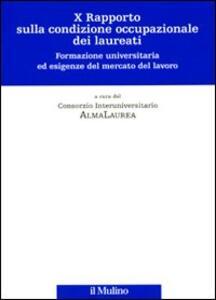 Decimo rapporto sulla condizione occupazionale dei laureati. Formazione universitaria ed esigenze del mercato del lavoro - copertina