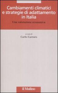 Foto Cover di Cambiamenti climatici e strategie di adattamento in Italia. Una valutazione economica, Libro di  edito da Il Mulino