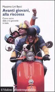 Libro Avanti giovani, alla riscossa. Come uscire dalla crisi giovanile in Italia Massimo Livi Bacci
