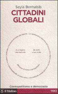 Cittadini globali. Cosmopolitismo e democrazia - Seyla Benhabib - copertina