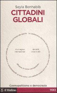 Foto Cover di Cittadini globali. Cosmopolitismo e democrazia, Libro di Seyla Benhabib, edito da Il Mulino