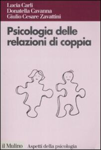 Libro Psicologia delle relazioni di coppia Lucia Carli , Donatella Cavanna , G. Cesare Zavattini