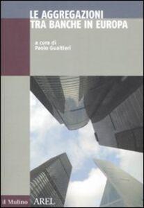 Foto Cover di Le aggregazioni tra banche in Europa, Libro di  edito da Il Mulino