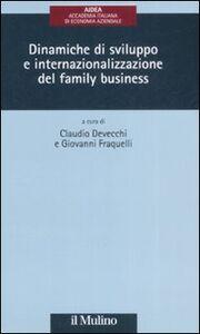 Foto Cover di Dinamiche di sviluppo e internazionalizzazione del family business, Libro di  edito da Il Mulino