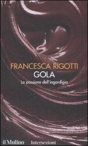 Gola. La passione dell'ingordigia. I 7 vizi capitali - Francesca Rigotti - copertina