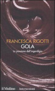 Libro Gola. La passione dell'ingordigia. I 7 vizi capitali Francesca Rigotti