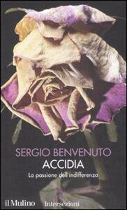 Foto Cover di Accidia. La passione dell'indifferenza. I 7 vizi capitali, Libro di Sergio Benvenuto, edito da Il Mulino