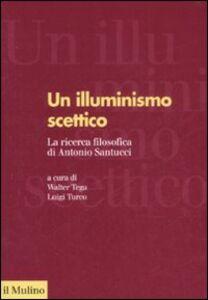 Libro Un illuminismo scettico. La ricerca filosofica di Antonio Santucci