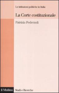 La Corte costituzionale. Le istituzioni politiche in Italia - Patrizia Pederzoli - copertina