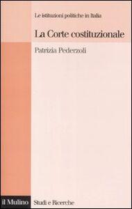Libro La Corte costituzionale. Le istituzioni politiche in Italia Patrizia Pederzoli