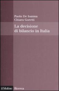 La decisione di bilancio in Italia - Paolo De Ioanna,Chiara Goretti - copertina
