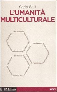 L' umanità multiculturale - Carlo Galli - copertina