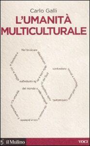 Foto Cover di L' umanità multiculturale, Libro di Carlo Galli, edito da Il Mulino
