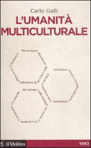 Libro L' umanità multiculturale Carlo Galli