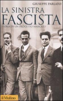 La sinistra fascista. Storia di un progetto mancato - Giuseppe Parlato - copertina