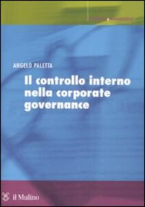 Libro Il controllo interno nella corporate governance. Principi, metodi ed esperienze Angelo Paletta
