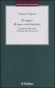 Libro Il sogno di una costituzione. Giuseppe Maranini e l'Italia del Novecento Eugenio Capozzi