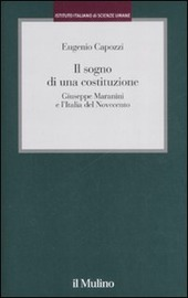 Il sogno di una costituzione. Giuseppe Maranini e l'Italia del Novecento