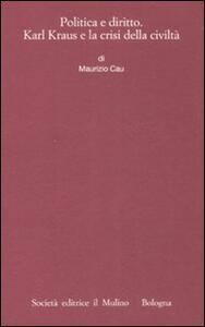 Politica e diritto. Karl Kraus e la crisi della civiltà - Maurizio Cau - copertina