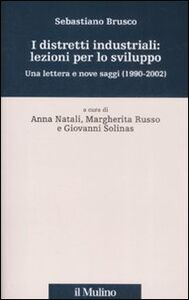 Libro I distretti industriali: lezioni per lo sviluppo. Una lettera e nove saggi (1190-2002) Sebastiano Brusco