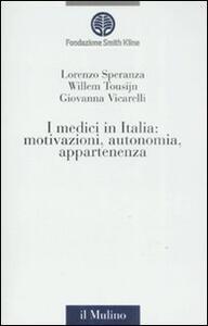 I medici in Italia: motivazioni, autonomia, appartenenza - Lorenzo Speranza,Willem Tousijn,Giovanna Vicarelli - copertina