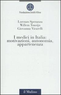 I I medici in Italia: motivazioni, autonomia, appartenenza - Speranza Lorenzo Tousijn Willem Vicarelli Giovanna - wuz.it