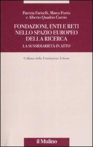 Foto Cover di Fondazioni, enti e reti nello spazio europeo della ricerca. La sussidiarietà in atto, Libro di AA.VV edito da Il Mulino