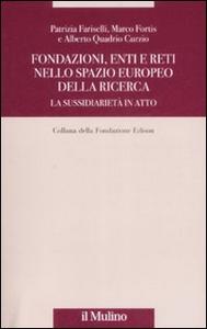 Libro Fondazioni, enti e reti nello spazio europeo della ricerca. La sussidiarietà in atto Patrizia Fariselli , Marco Fortis , Alberto Quadrio Curzio